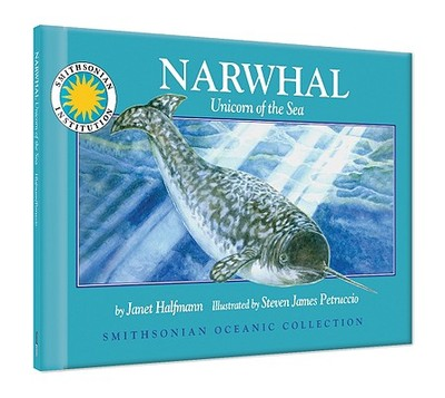 Narwhal: Unicorn of the Sea - Halfmann, Janet, and Janet Halfmann