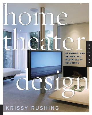 Home Theater Design: Planning and Decorating Media-Savvy Interiors - Rushing, Krissy