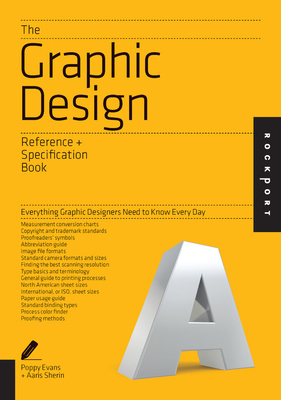 The Graphic Design Reference & Specification Book: Everything Graphic Designers Need to Know Every Day - Evans, Poppy, and Sherin, Aaris, and Lee, Irina