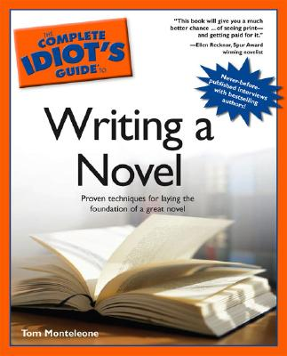 The Complete Idiot's Guide to Writing a Novel - Monteleone, Tom