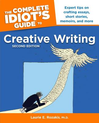 The Complete Idiot's Guide to Creative Writing, 2nd Edition - Rozakis, Laurie, PhD