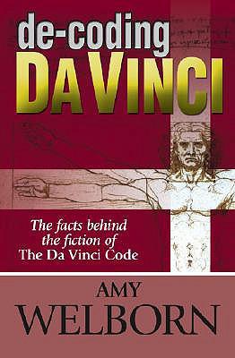 de-Coding Da Vinci: The Facts Behind the Fiction of the Da Vinci Code - Welborn, Amy, M.A.