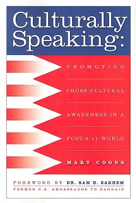 Culturally Speaking: Promoting Cross-Cultural Awareness in a Post - 9/11 World - Coons, Mary, and Zakhem, Sam H (Foreword by)