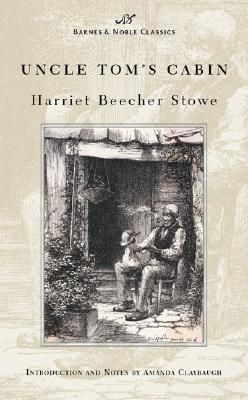 Uncle Tom's Cabin - Stowe, Harriet Beecher, Professor, and Claybaugh, Amanda (Introduction by)