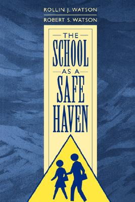 The School as a Safe Haven (Gpg) (PB) - Watson, Rollin J, and Watson, Robert S