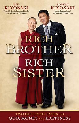 Rich Brother Rich Sister: Two Different Paths to God, Money and Happiness - Kiyosaki, Robert, and Kiyosaki, Emi