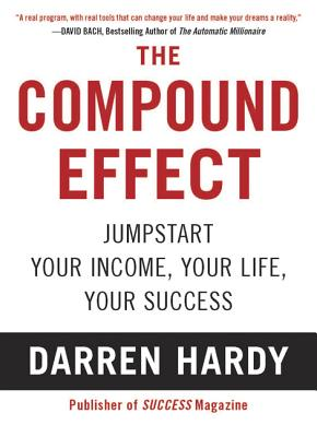 The Compound Effect: Multiplying Your Success One Simple Step at a Time - Hardy, Darren