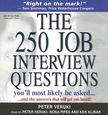 The 250 Job Interview Questions You'll Most Likely Be Asked?: And the Answers That Will Get You Hired! - Veruki, Peter (Read by), and Pipes, Nona (Read by), and Kliban, Ken (Read by)