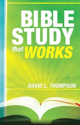 Bible Study That Works - Thompson, David L