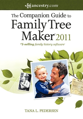 The Companion Guide to Family Tree Maker 2011 - Pedersen, Tana