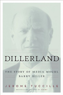 Dillerland: The Story of Media Mogul Barry Diller - Tuccille, Jerome