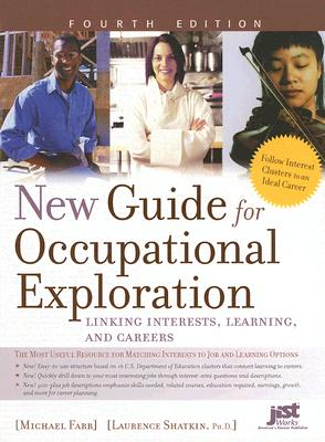 New Guide for Occupational Exploration: Linking Interests, Learning, and Careers - Farr, Michael, and Shatkin, Laurence, PhD