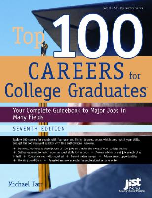 Top 100 Careers for College Graduates: Your Complete Guidebook to Major Jobs in Many Fields - Farr, Michael