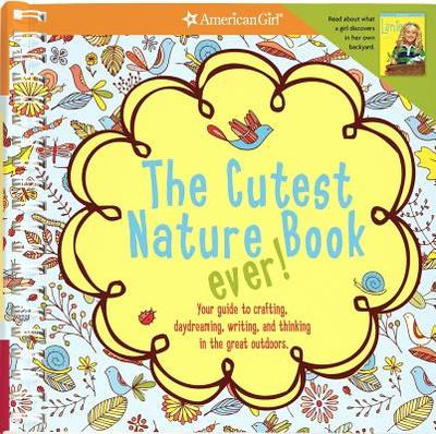The Cutest Nature Book Ever!: Your Guide to Crafting, Daydreaming, Writing, and Thinking in the Great Outdoors! - Anton, Carrie (Editor)