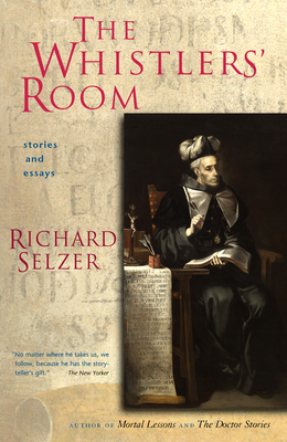 The Whistlers' Room: Stories and Essays - Selzer, Richard, MD