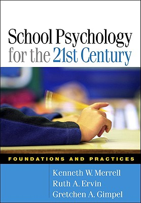 School Psychology for the 21st Century: Foundations and Practices - Merrell, Kenneth W, PhD, and Ervin, Ruth A, PhD, and Gimpel, Gretchen A, PhD