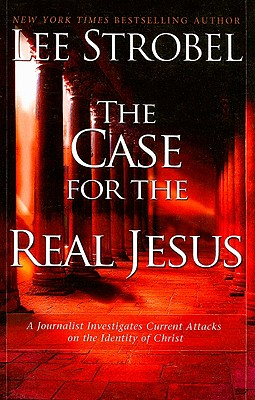 The Case for the Real Jesus: A Journalist Investigates Current Attacks on the Identity of Christ - Strobel, Lee