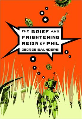 The Brief and Frightening Reign of Phil - Saunders, George