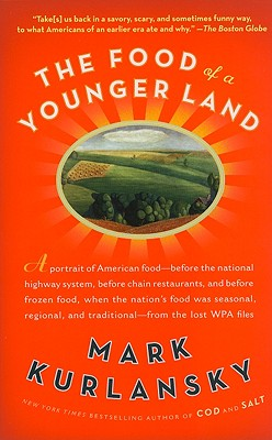 The Food of a Younger Land: A Portrait of American Food Before the National Highway System, Before Chain Restaurants, and Before Frozen Food, When the Nation's Food Was Seasonal, Regional, and Traditional -