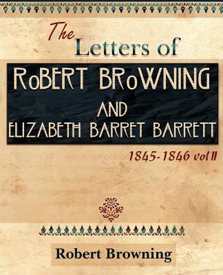 The Letters of Robert Browning and Elizabeth Barret Barrett 1845-1846 Vol II (1899) - Browning, Robert, and Barrett, Elizabeth, Dr.