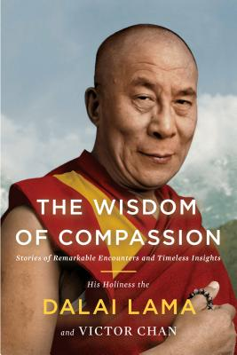 The Wisdom of Compassion: Stories of Remarkable Encounters and Timeless Insights - Dalai Lama, and Chan, Victor