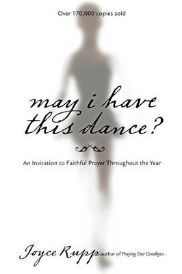 May I Have This Dance?: An Invitation to Faithful Prayer Throughout the Year - Rupp, Joyce
