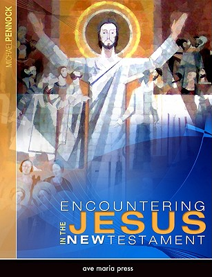 Encountering Jesus in the New Testament - Pennock, Michael