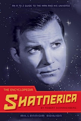 The Encyclopedia Shatnerica: An A to Z Guide to the Man and His Universe - Schnakenberg, Robert