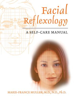 Facial Reflexology: A Self-Care Manual - Muller, Marie-France, and Doe, Ralph (Translated by)