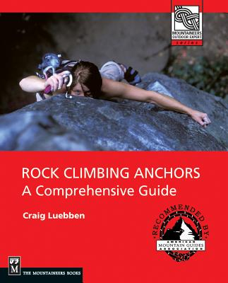 Rock Climbing Anchors: A Comprehensive Guide - Luebben, Craig