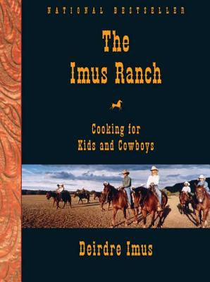 The Imus Ranch: Cooking for Kids and Cowboys - Imus, Deirdre