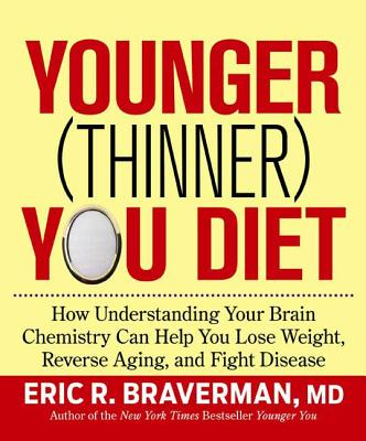 Younger (Thinner) You Diet: How Understanding Your Brain Chemistry Can Help You Lose Weight, Reverse Aging, and Fight Disease - Braverman, Eric R, Dr., M.D.