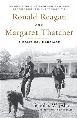 Ronald Reagan and Margaret Thatcher: A Political Marriage - Wapshott, Nicholas