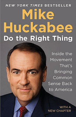 Do the Right Thing: Inside the Movement That's Bringing Common Sense Back to America - Huckabee, Mike