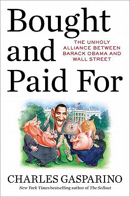 Bought and Paid for: The Unholy Alliance Between Barack Obama and Wall Street - Gasparino, Charles