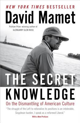 The Secret Knowledge: On the Dismantling of American Culture - Mamet, David, Professor