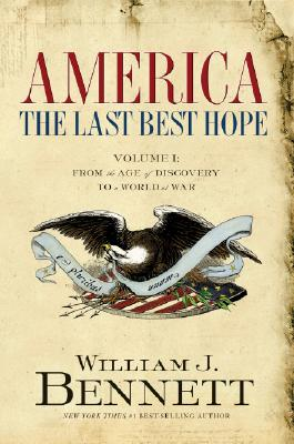 America: The Last Best Hope, Volume 1: From the Age of Discovery to a World at War - Bennett, William J, Dr.