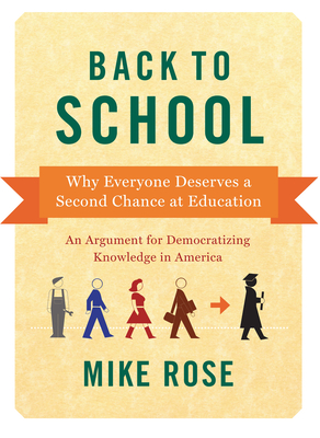 Back to School: Why Everyone Deserves a Second Chance at Education - Rose, Mike