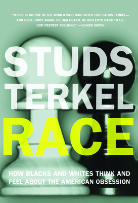 Race: How Blacks and Whites Think and Feel about the American Obsession - Terkel, Studs