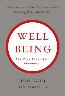 Wellbeing: The Five Essential Elements - Rath, Tom, and Harter, Jim, Mr., and Harter, James K, PH D