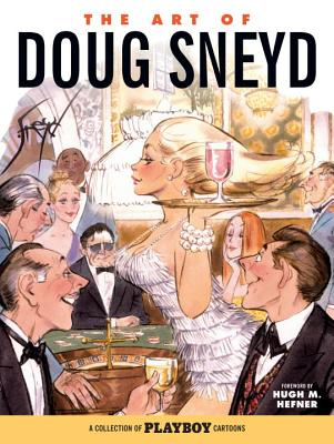 The Art of Doug Sneyd: A Collection of Playboy Cartoons - Hefner, Hugh M (Foreword by), and Johnson, Lynn (Introduction by)