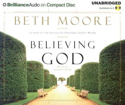 Believing God - Moore, Beth, and Burr, Sandra (Read by)