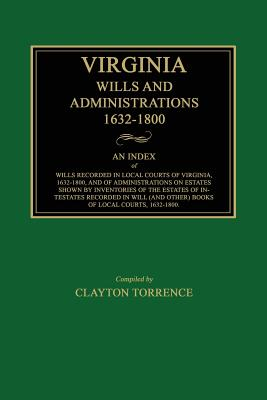 Virginia Wills and Administrations, 1632-1800 - Torrence, Clayton (Compiled by)