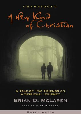 A New Kind of Christian: A Tale of Two Friends on a Spiritual Journey - McLaren, Brian, and Michael, Paul (Read by)