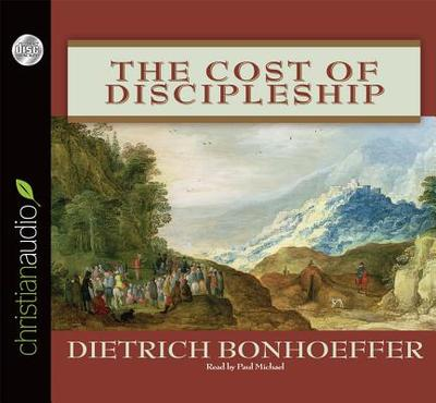 The Cost of Discipleship - Bonhoeffer, Dietrich, and Michael, Paul (Read by)