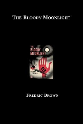 The Bloody Moonlight - Brown, Fredric