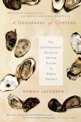 A Geography of Oysters: The Connoisseur's Guide to Oyster Eating in North America - Jacobsen, Rowan