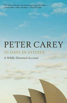 30 Days in Sydney: A Wildly Distorted Account - Carey, Peter Stafford