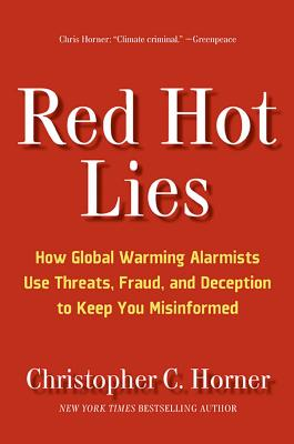 Red Hot Lies: How Global Warming Alarmists Use Threats, Fraud, and Deception to Keep You Misinformed - Horner, Christopher C