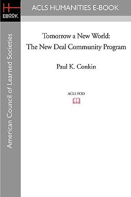 Tomorrow a New World: The New Deal Community Program - Conkin, Paul Keith